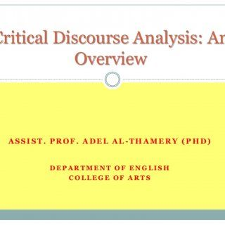 Critical Discourse Analysis: An Overview ASSIST. PROF. ADEL AL-THAMERY (PHD) DEPARTMENT OF ENGLISH COLLEGE OF ARTS   Outline Definition of CDA Development. http://slidehot.com/resources/cda-adel-thamery.16365/
