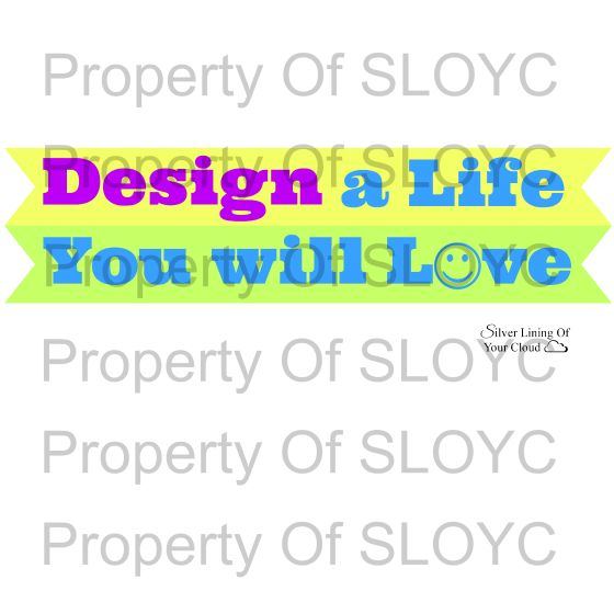 T-Shirt and Accessories with the inspirational saying of Design A Life You Will Love. http://silverliningofyourcloud.spreadshirt.co.uk/