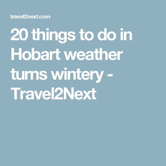 20 things to do in Hobart weather turns wintery - Travel2Next