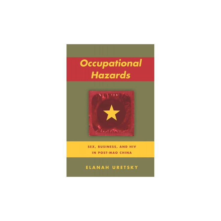 Occupational Hazards : Sex, Business, and Hiv in Post-Mao China (Paperback) (Elanah Uretsky)