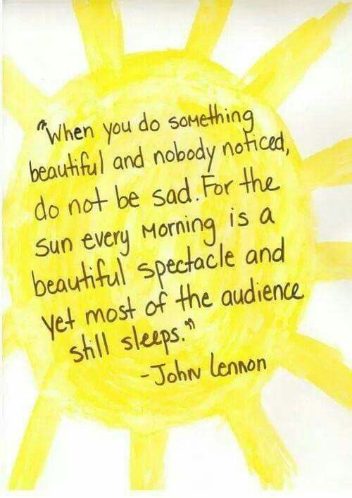 For the sun every morning is a beautiful spectacle and yet most of the audience is still sleeping.