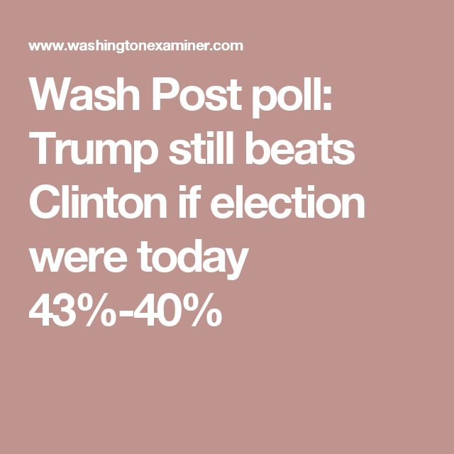 Wash Post poll: Trump still beats Clinton if election were today 43%-40%