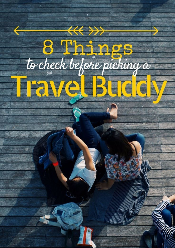 8 Things to Check before picking a Travel Buddy - There are numerous thrills of traveling solo but if you're lucky enough to find a right companion to experience the joys of traveling as a pair, you will undoubtedly cherish those memories for life. #TravelBuddy