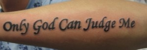 love this cool arm tattoo only god can judge me tattoo it 39 s actually a perfect place for this. Black Bedroom Furniture Sets. Home Design Ideas
