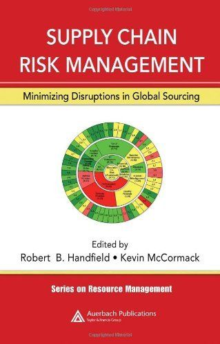 Supply Chain Risk Management: Minimizing Disruptions in Global Sourcing (Resource Management) by Robert Handfield.