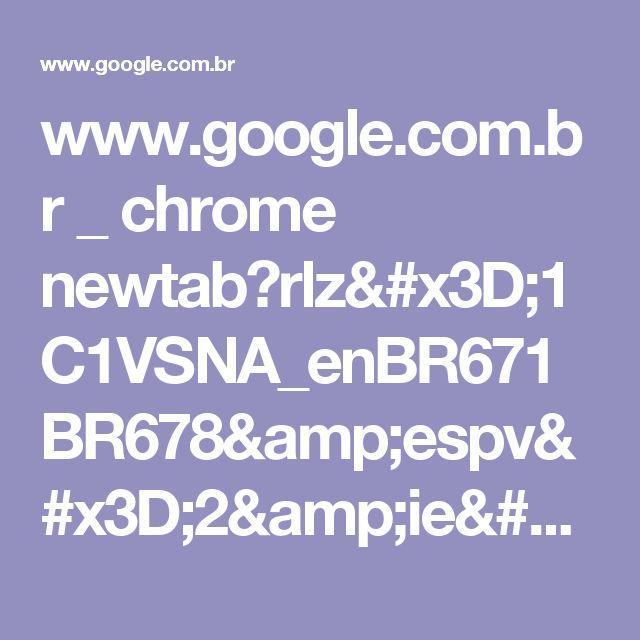 www.google.com.br _ chrome newtab?rlz=1C1VSNA_enBR671BR678&espv=2&ie=UTF-8