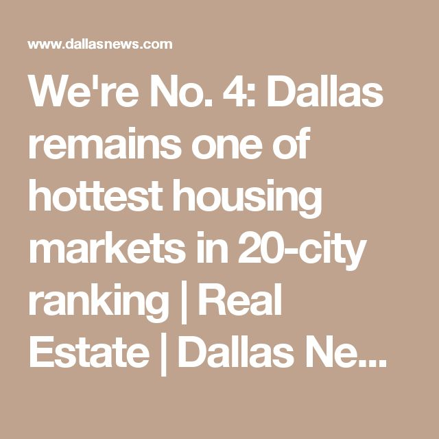 We're No. 4: Dallas remains one of hottest housing markets in 20-city ranking | Real Estate | Dallas News