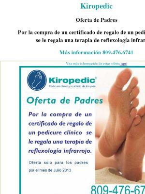 Kiropedic  Oferta de Padres  Por la compra de un certificado de regalo de un pedicure clínico  se le regala una terapia de reflexología infrarrojo.  Más información 809.476.6741