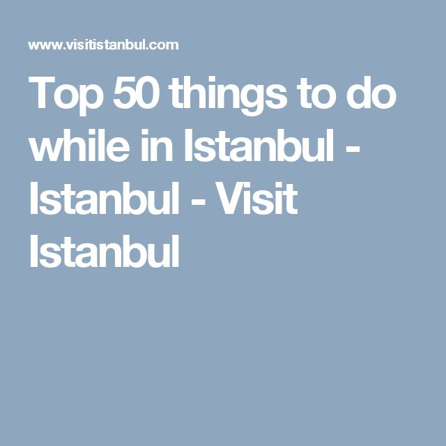 Top 50 things to do while in Istanbul - Istanbul - Visit Istanbul