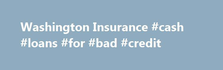 Washington Insurance #cash #loans #for #bad #credit http://insurance.remmont.com/washington-insurance-cash-loans-for-bad-credit/  #bell insurance # Welcome to Bell-Anderson Insurance of Washington If you live in Washington, insurance is made easy with Bell-Anderson Insurance. Since 1929, Bell-Anderson Insurance has operated as a full service, independent insurance agency. With 8 offices throughout Washington State and our extensive network of insurance providers, we can provide our customers…