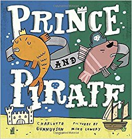 Gunnufson, Charlotte Prince and Pirate , pictures by Mike Lowery.  PICTURE BOOK.  Putnam's (Penguin), 2017.  $17.     Prince and Pirat...