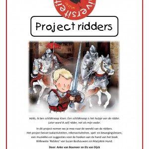 Project-ridders In dit project nemen we je mee naar de wereld van de ridders. Dit project van 131 pagina's bevat taalactiviteiten, rekenactiviteiten, spel- en bewegingslessen, een muziekles en suggesties voor de hoeken aan de hand van het boek Willewete 'Ridders' van Suzan Boshouwers en Marjolein Hund.