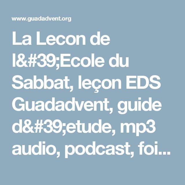 La Lecon de l'Ecole du Sabbat, leçon EDS Guadadvent, guide d'etude, mp3 audio, podcast, foi réelle, compagnon àvenir; site chrétiens Adventiste en Guadeloupe Guadadvent Gwadadvent