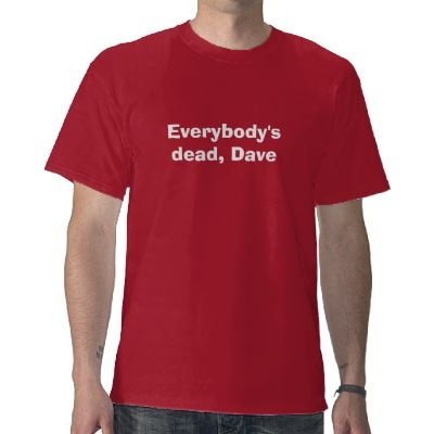 A silly t-shirt I put on Zazzle, based on a line from Red Dwarf. Shockingly, someone bought one :)