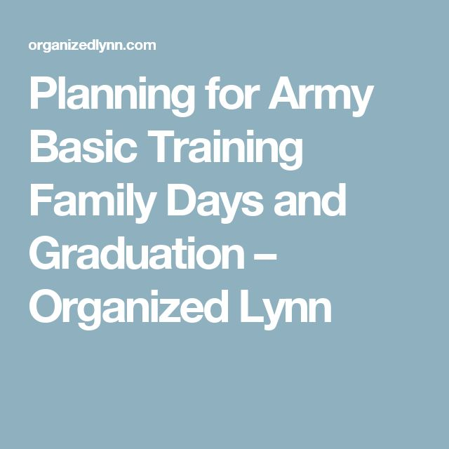 Planning for Army Basic Training Family Days and Graduation – Organized Lynn