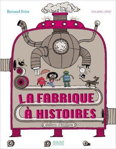 Amazon.fr - La fabrique à histoires - Bernard Friot - Livres