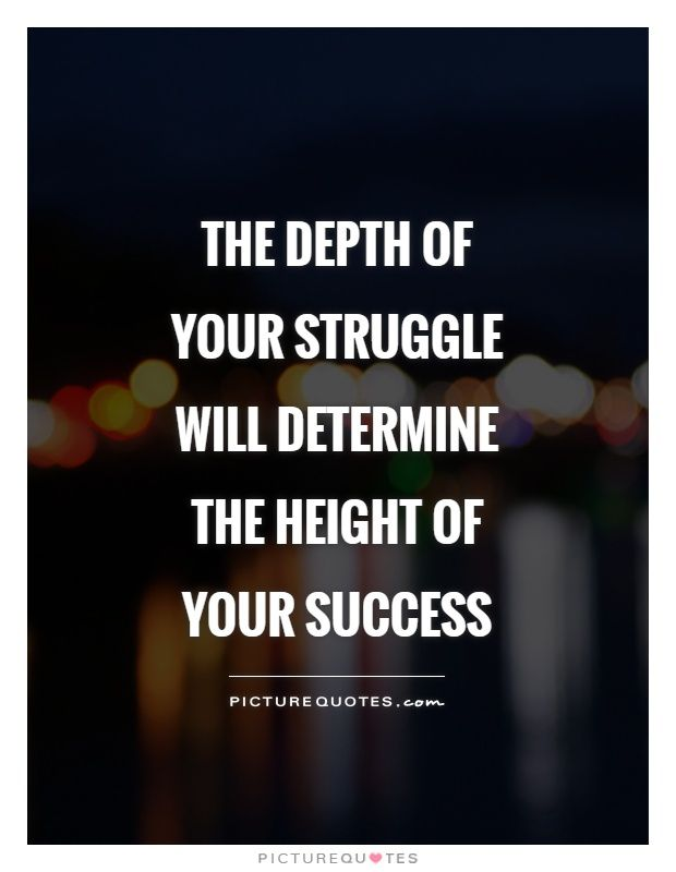 The depth of your struggle will determine the height of your success. Picture Quotes.