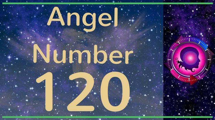 Angel Number 120: The Meanings of Angel Number 120