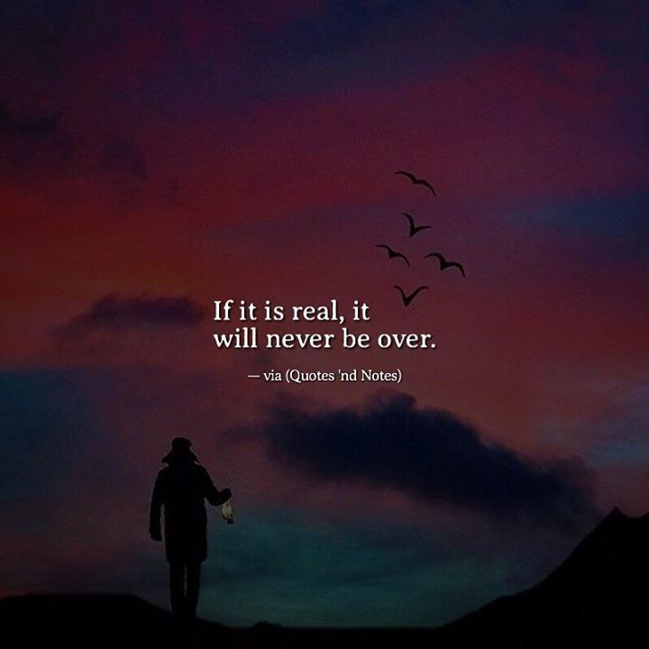 If it is real it will never be over. via (http://ift.tt/2loRZXz)