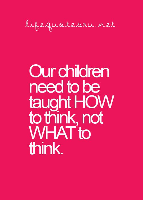 There are so many things we miss out on trying to teach kids HOW to think. There are the basic they need to be taught like: #respect, #safety, #compassion, #survivalskils, and most importantly their power to have a positive impact in this world. The rest should be left for them experiment and figure out for themselves, we just need to be there when they need guidance....I AGREE
