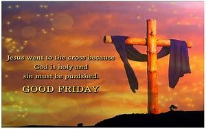 Good Friday - The day that Jesus Christ give His life as a sin offering for all.  Today it the day before Easter Sunday.