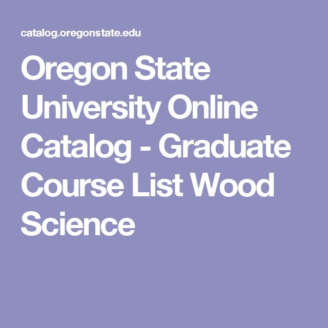 Oregon State University Online Catalog - Graduate Course List Wood Science