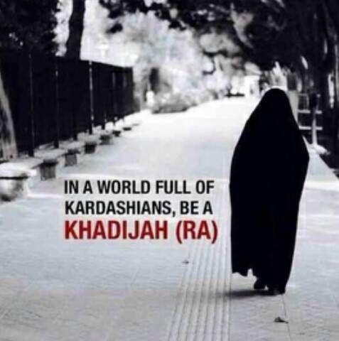 In a world full of Kardashians, be a Khadijah (RadhiAllahu 'anha) #Islam #rolemodel #Muslim