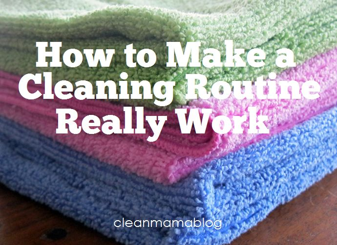 How to Make a Cleaning Routine Work - Clean Mama tips and tricks on making a routine that works for you so you never feel over-whelmed with cleaning your home.