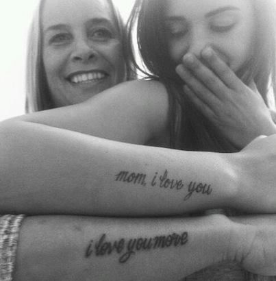 If I ever got a tattoo ~ I say this to my girls ALL the time <3 <3 Mom I love you.... I love you more... tattoos