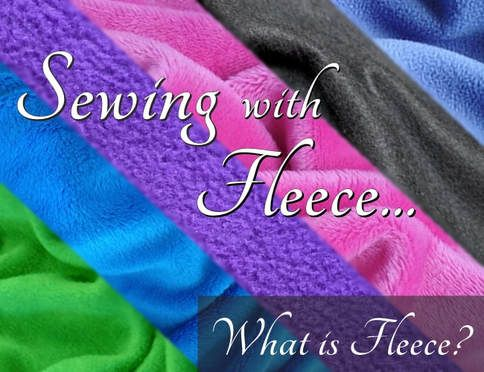 Sewing with Fleece... What is Fleece? The first of a 2-Part Series.