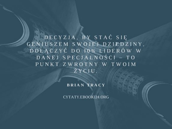 Brian Tracy cytat o punkcie zwrotnym w Twoim życiu