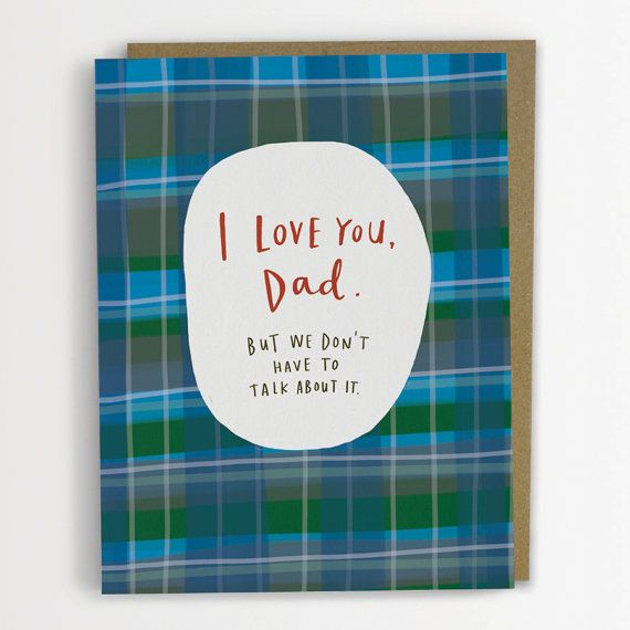 I Love You Dad, But We Don't Have To Talk About It Father's Day Card, Funny Father's Day Card 202-C