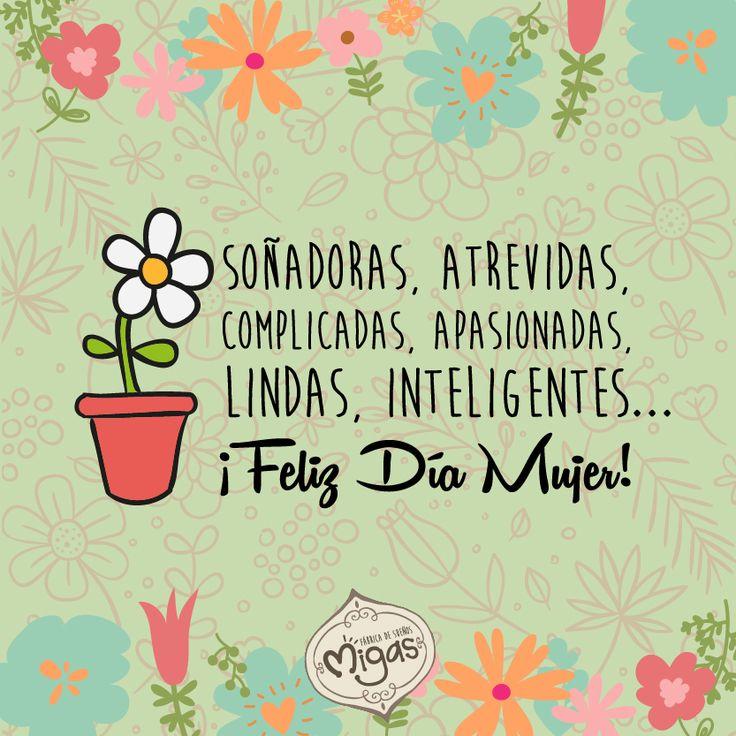 Soñadoras, atrevidas, complicadas, apasionadas, lindas, inteligentes… ¡Feliz Día Mujer! #Migas
