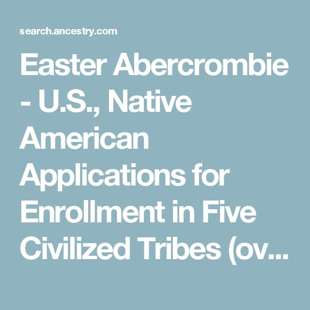 Easter Abercrombie - U.S., Native American Applications for Enrollment in Five Civilized Tribes (overturned), 1896 - Ancestry.com