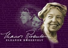 Eleanor Roosevelt--Wife of President Franklin D. Roosevelt, humanitarian and activist