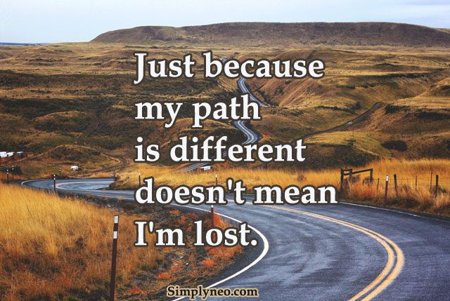 Just Because My Path Is Different Doesnt Mean Im Lost A Quotes