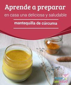 Aprende a preparar en casa una deliciosa y saludable mantequilla de cúrcuma   La mantequilla casera de cúrcuma es una receta saludable que nos sirve para remplazar la mantequilla tradicional. Descubre cómo prepararla.