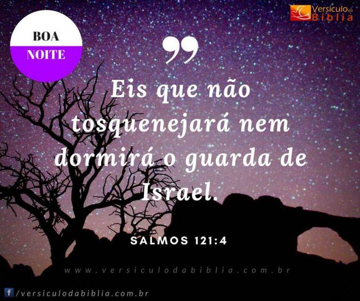 Versículo de Boa Noite  Salmos 121:4 -  Eis que não tosquenejará nem dormirá o guarda de Israel.  Salmos 121:4  The post Versículo de Boa Noite  Salmos 121:4 appeared first on Versículo da Bíblia.