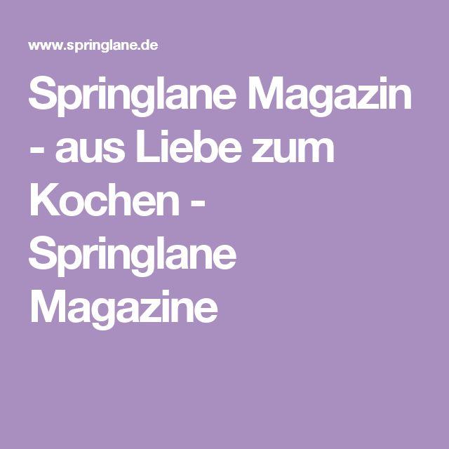 Springlane Magazin - aus Liebe zum Kochen - Springlane Magazine