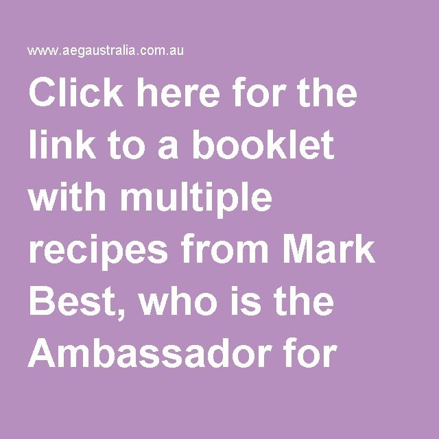 Click here for the link to a booklet with multiple recipes from Mark Best, who is the Ambassador for AEG. Head over to 'Our AEG Products' board to see the range at L & M Gold Star (2584 Gold Coast Highway, Mermaid Beach, QLD).