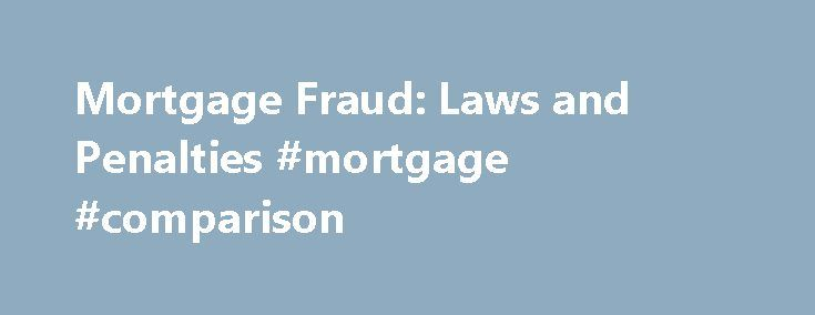 Mortgage Fraud: Laws and Penalties #mortgage #comparison http://mortgages.remmont.com/mortgage-fraud-laws-and-penalties-mortgage-comparison/  #mortgage fraud # Mortgage Fraud Mortgage fraud is often a complicated crime that can involve both mortgage lenders and borrowers. It's estimated, for example, that about 10 percent of the nation's mortgage applications contain either mistaken or intentional omissions. What … Continue reading →