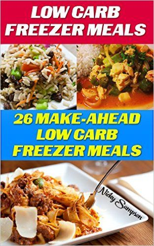 Low Carb Freezer Meals: 26 Make-Ahead Low Carb Freezer Meals: (low carbohydrate, high protein, low carbohydrate foods, low carb, low carb cookbook, low ... Ketogenic Diet to Overcome Belly Fat) - Kindle edition by Nicky Sampson. Cookbooks, Food & Wine Kindle eBooks @ Amazon.com.