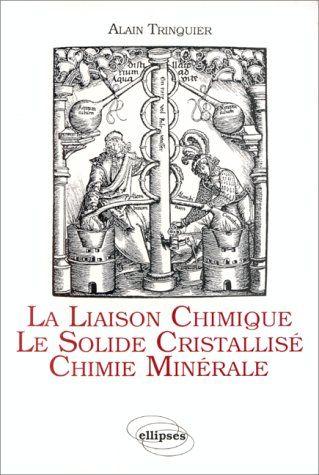 La Liaison chimique ; Le solide cristallisé ; Chimie minérale / Alain Trinquier #novetatsfiq2016