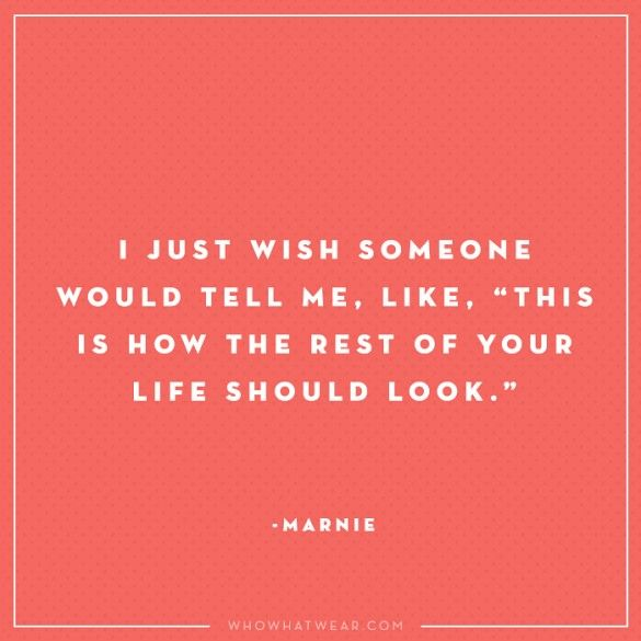 """""""I just wish someone would tell me, like, """"this is how the rest of your life should look."""" - Marnie, Girls #WWWQuotesToLiveBy"""