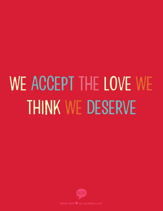 We accept the love we think we deserve | Quotes | Pinterest