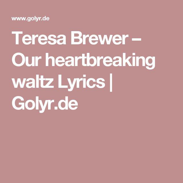 Teresa Brewer – Our heartbreaking waltz Lyrics | Golyr.de
