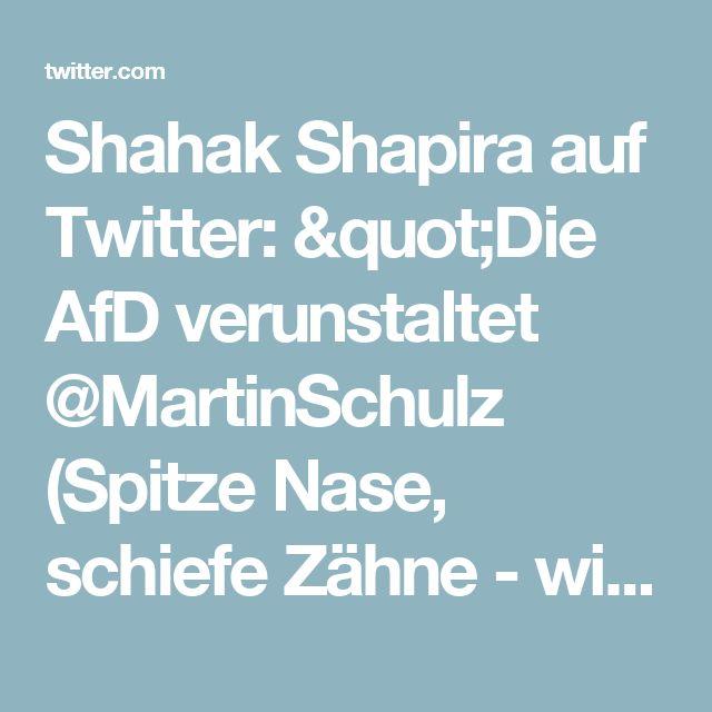 """Shahak Shapira auf Twitter: """"Die AfD verunstaltet @MartinSchulz (Spitze Nase, schiefe Zähne - wie damals). Also hab ich die AfD verunstaltet.    https://t.co/NMAeSfe66f"""""""