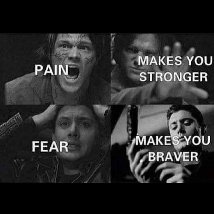 Pain makes you stronger and fear makes you braver