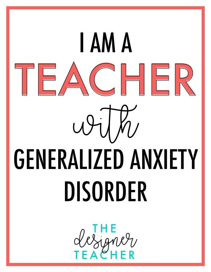 I Am A Teacher With Generalized Anxiety Disorder