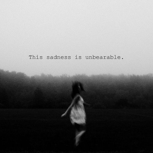 This sadness is unbearable...